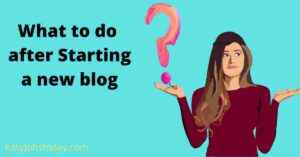 Read more about the article 10 Things to do immediately after starting a new blog | blogging for Beginners