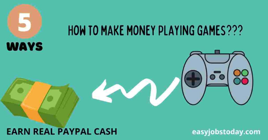 5 Amazing ways to Make Money Playing Video Games: Earn real Paypal cash