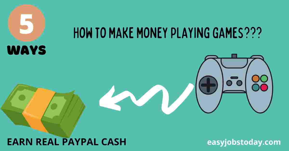 You are currently viewing 5 Amazing ways to Make Money Playing Video Games: Earn real Paypal cash