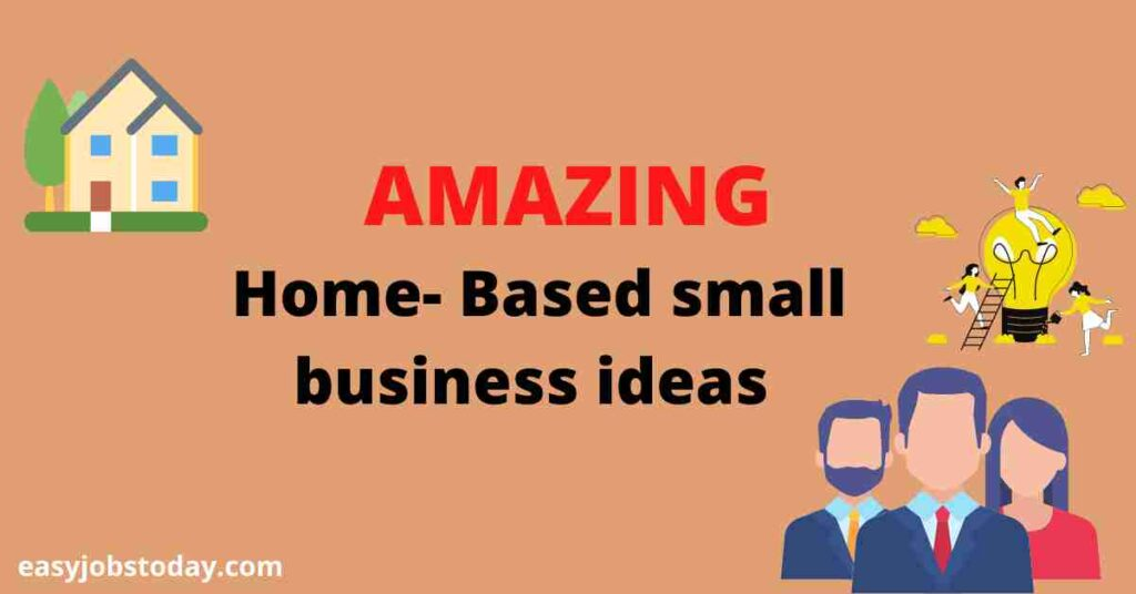10 Amazing Home-Based Small Business Ideas for 2021 (Start small and grow big)
