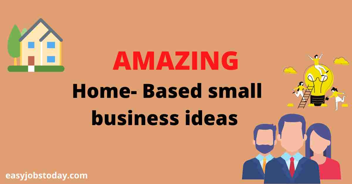 You are currently viewing 10 Amazing Home-Based Small Business Ideas for 2021 (Start small and grow big)